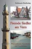 Fremde Siedler am Varn: Warnemündes Geschichte und Geschichten